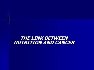 THE  LINK  BETWEEN NUTRITION AND CANCER