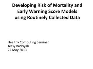 Developing Risk of Mortality and Early Warning Score Models  using Routinely Collected Data