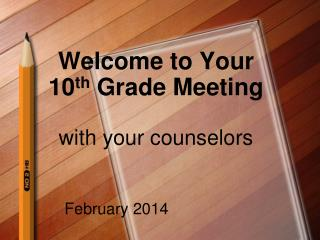 Welcome to Your  10 th  Grade Meeting with your counselors