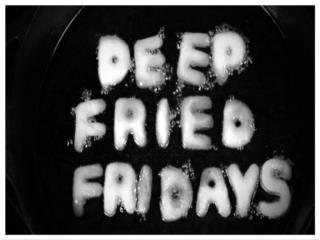 Deep Fried Friday