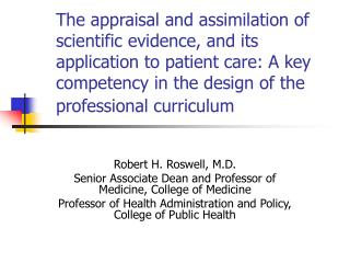 Robert H. Roswell, M.D. Senior Associate Dean and Professor of Medicine, College of Medicine