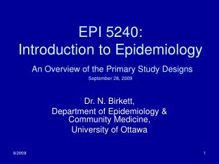 EPI 5240: Introduction to Epidemiology An Overview of the Primary Study Designs September 28, 2009