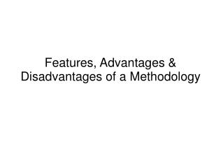 Features, Advantages & Disadvantages of a Methodology