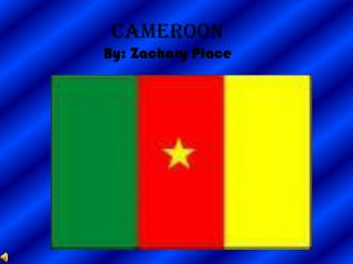 Cameroon By: Zachary Place