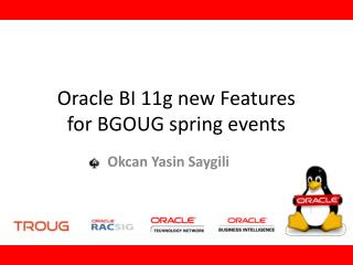 Oracle BI 11g new Features  for BGOUG spring events