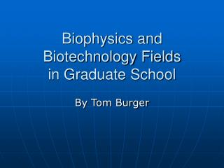 Biophysics and Biotechnology Fields in Graduate School