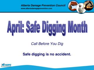 Call Before You Dig Safe digging is no accident.