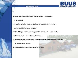 Since 1958 Buus Refrigeration A/S has been in the business     of refrigeration