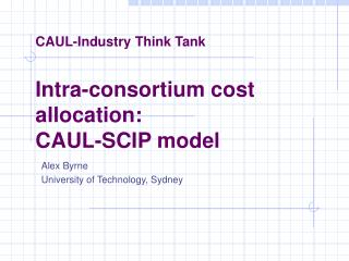 CAUL-Industry Think Tank Intra-consortium cost allocation:  CAUL-SCIP model