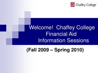 Welcome!  Chaffey College                Financial Aid            Information Sessions