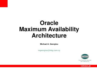 Oracle  Maximum Availability Architecture Michael  A.  Georgiou mgeorgiou@nbg.cy