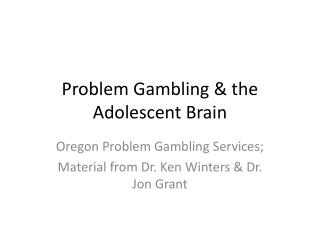 Problem Gambling & the Adolescent Brain