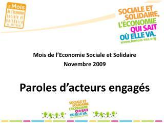 Mois de l'Economie Sociale et Solidaire Novembre 2009 Paroles d'acteurs engagés