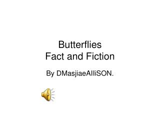 Butterflies Fact and Fiction