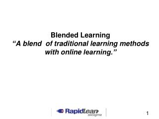 "Blended  Learning  "" A  blend  of traditional learning methods  with  online  learning."""