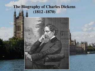 The Biography of Charles Dickens (1812 -1870)