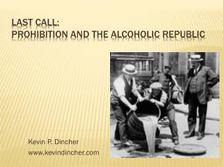 Last Call:   Prohibition and the Alcoholic Republic