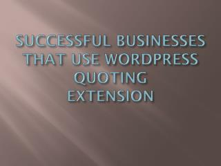 Quoting Extension   Successful Businesses That Use WordPress