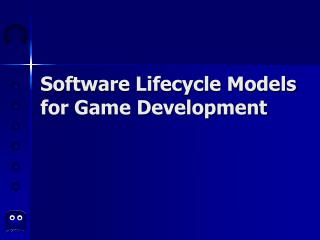 Software Lifecycle Models for Game Development