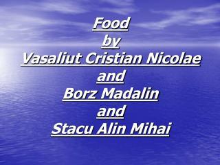 Food by Vasaliut Cristian Nicolae and Borz Madalin and Stacu  Alin Mihai