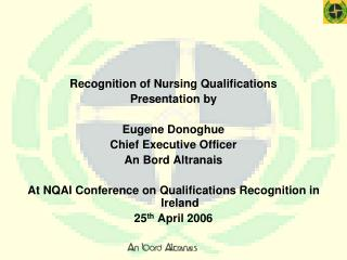 Recognition of Nursing Qualifications Presentation by Eugene Donoghue Chief Executive Officer