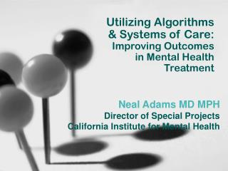 Utilizing Algorithms  & Systems of Care: Improving Outcomes  in Mental Health  Treatment
