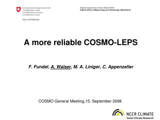 A more reliable COSMO-LEPS F. Fundel,  A. Walser , M. A. Liniger, C. Appenzeller