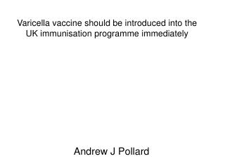 Varicella vaccine should be introduced into the UK immunisation programme immediately