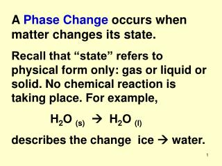A  Phase Change  occurs when matter changes its state.
