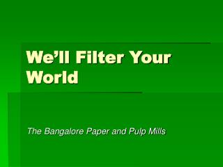 We'll Filter Your World