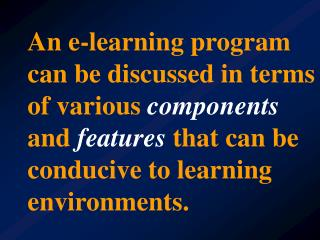 An e-learning program can be discussed in terms of various components and features that can be conducive to learning env