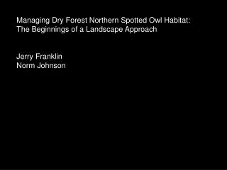 Managing Dry Forest Northern Spotted Owl Habitat: The Beginnings of a Landscape Approach