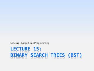Lecture 15: Binary Search Trees (BST)