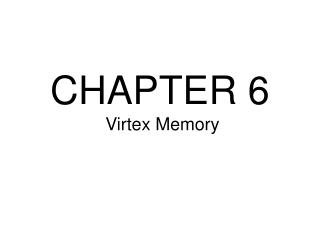 CHAPTER 6  Virtex Memory