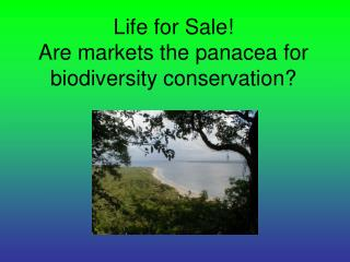 Life for Sale! Are markets the panacea for biodiversity conservation?