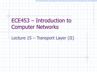 ECE453 – Introduction to Computer Networks