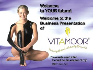Welcome to YOUR future! Welcome to the Business Presentation of