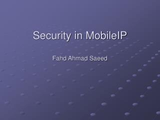 Security in MobileIP Fahd Ahmad Saeed