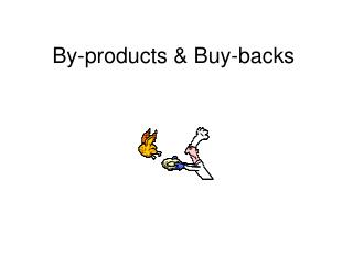 By-products & Buy-backs