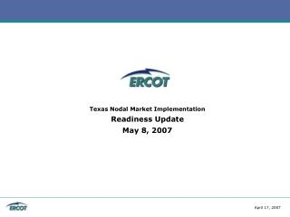 Texas Nodal Market Implementation Readiness Update May 8, 2007