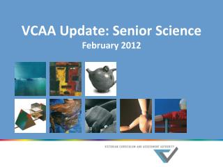 VCAA Update: Senior Science February 2012