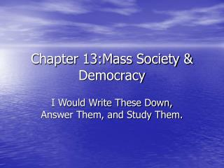 Chapter 13:Mass Society & Democracy