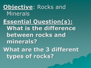 Objective : Rocks and Minerals