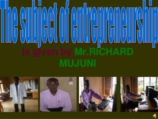 Is given by Mr.RICHARD MUJUNI