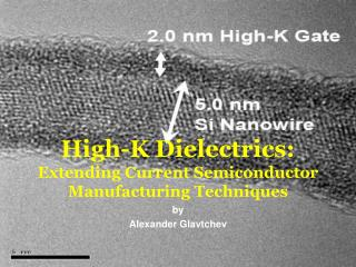 High-K Dielectrics: Extending Current Semiconductor Manufacturing Techniques