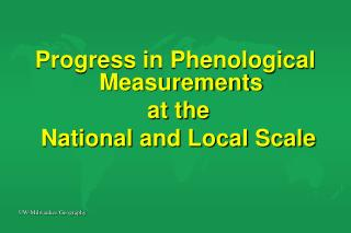 Progress in Phenological Measurements  at the  National and Local Scale