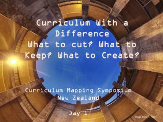 Curriculum With a Difference What to cut? What to Keep? What to Create?