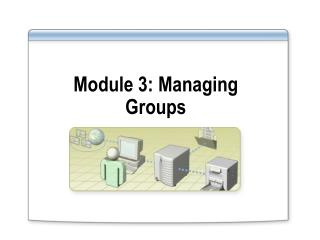 Module 3: Managing Groups