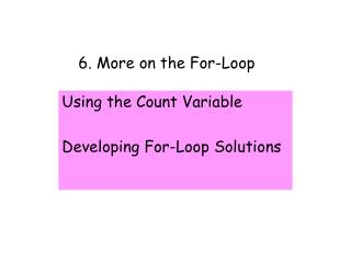 6. More on the For-Loop