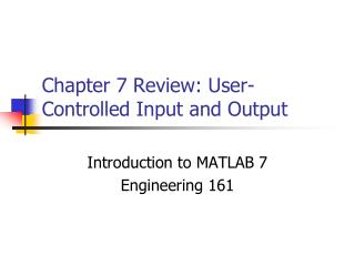 Chapter 7 Review: User-Controlled Input and Output